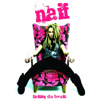 Naif - Faites du bruit